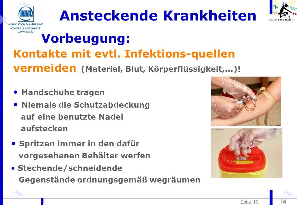 www.safestart.lu Seite: 10 Ansteckende Krankheiten Vorbeugung: Kontakte mit evtl. Infektions-quellen vermeiden (Material, Blut, Körperflüssigkeit,...)