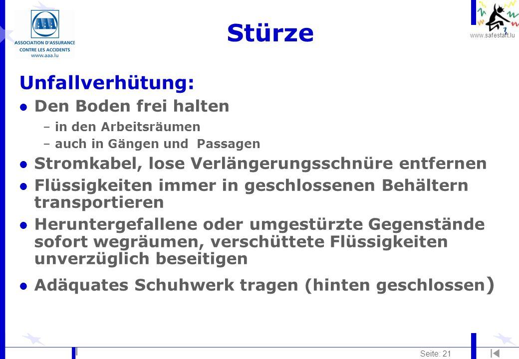 www.safestart.lu Seite: 21 Stürze Unfallverhütung: l Den Boden frei halten –in den Arbeitsräumen –auch in Gängen und Passagen l Stromkabel, lose Verlä