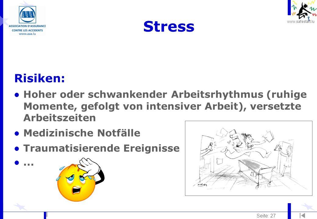 www.safestart.lu Seite: 27 Stress Risiken: l Hoher oder schwankender Arbeitsrhythmus (ruhige Momente, gefolgt von intensiver Arbeit), versetzte Arbeit