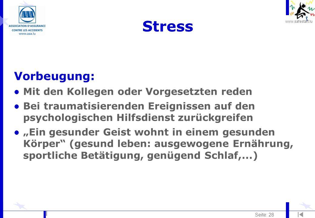 www.safestart.lu Seite: 28 Stress Vorbeugung: l Mit den Kollegen oder Vorgesetzten reden l Bei traumatisierenden Ereignissen auf den psychologischen H