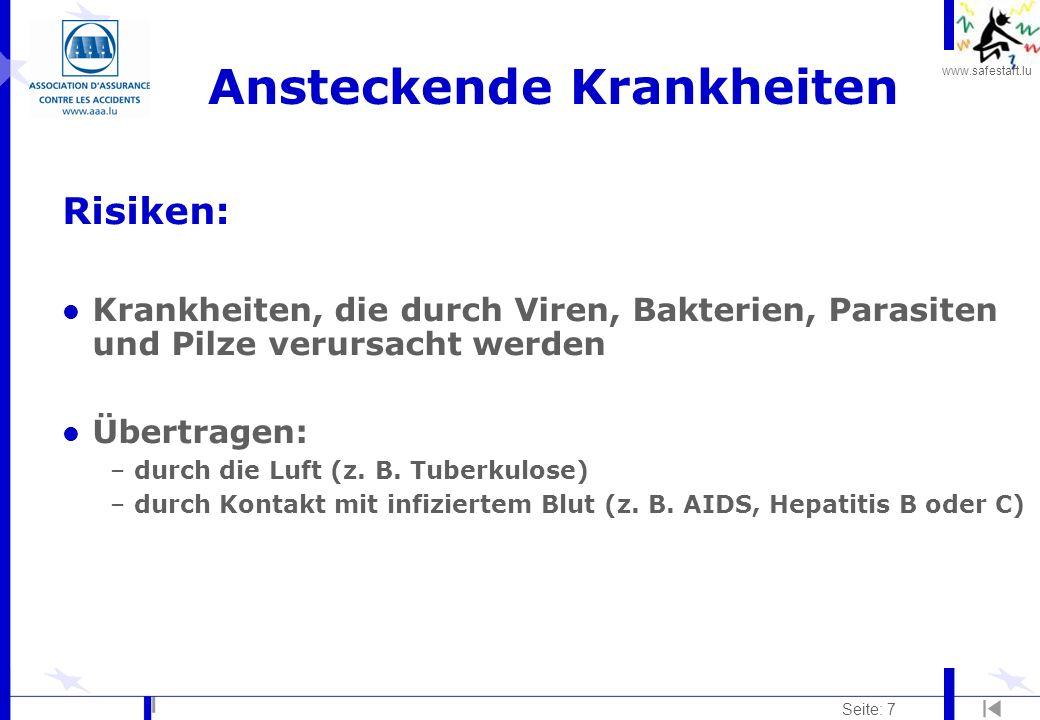 www.safestart.lu Seite: 7 Ansteckende Krankheiten Risiken: l Krankheiten, die durch Viren, Bakterien, Parasiten und Pilze verursacht werden l Übertragen: –durch die Luft (z.