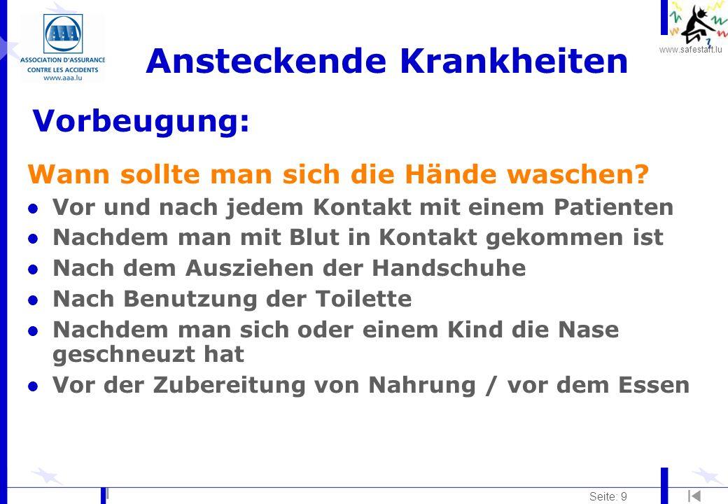 www.safestart.lu Seite: 9 Ansteckende Krankheiten Wann sollte man sich die Hände waschen? l Vor und nach jedem Kontakt mit einem Patienten l Nachdem m