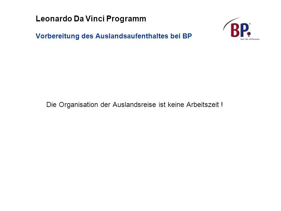 Leonardo Da Vinci Programm Vorbereitung des Auslandsaufenthaltes bei BP Die Organisation der Auslandsreise ist keine Arbeitszeit !