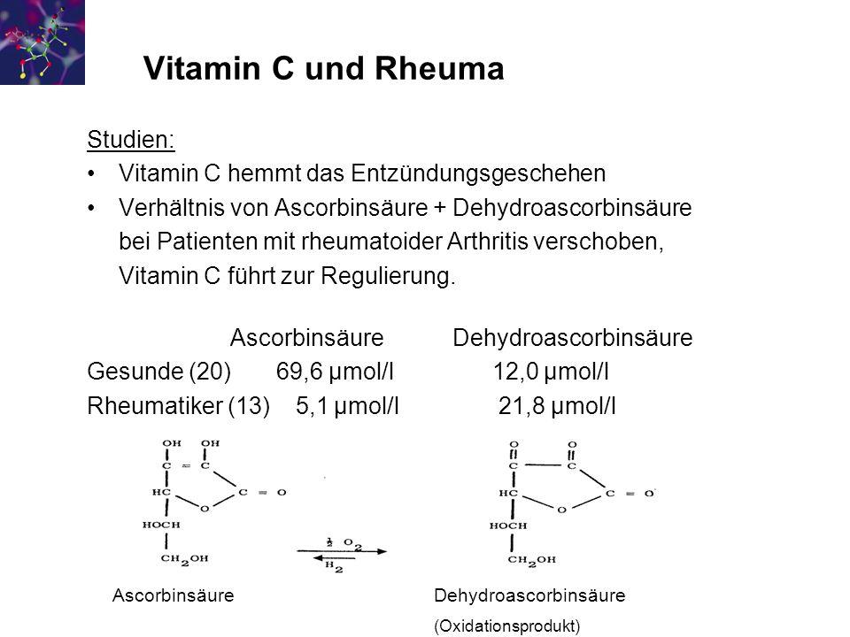 Vitamin C und Rheuma Studien: Vitamin C hemmt das Entzündungsgeschehen Verhältnis von Ascorbinsäure + Dehydroascorbinsäure bei Patienten mit rheumatoider Arthritis verschoben, Vitamin C führt zur Regulierung.