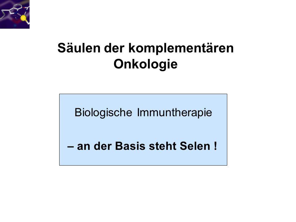 Säulen der komplementären Onkologie Biologische Immuntherapie – an der Basis steht Selen !