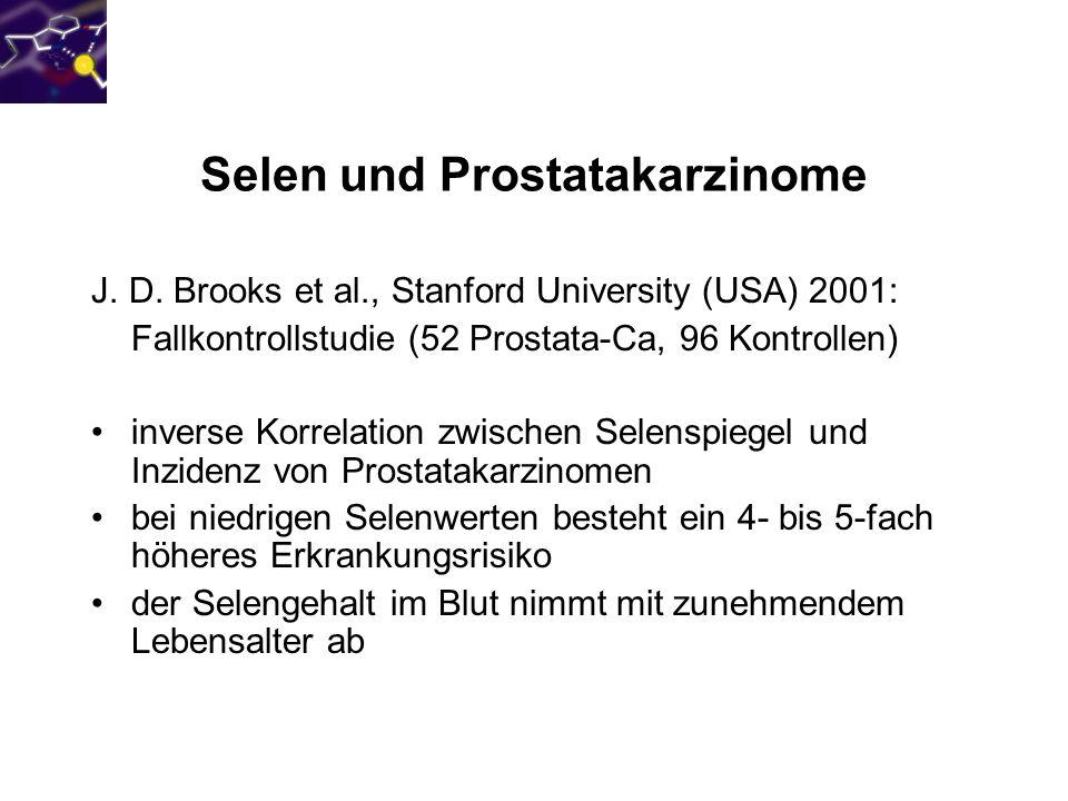 Selen und Prostatakarzinome J. D. Brooks et al., Stanford University (USA) 2001: Fallkontrollstudie (52 Prostata-Ca, 96 Kontrollen) inverse Korrelatio