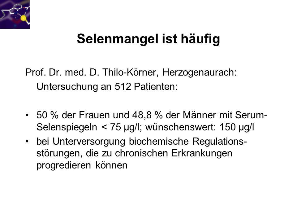 Selenmangel ist häufig Prof. Dr. med. D. Thilo-Körner, Herzogenaurach: Untersuchung an 512 Patienten: 50 % der Frauen und 48,8 % der Männer mit Serum-