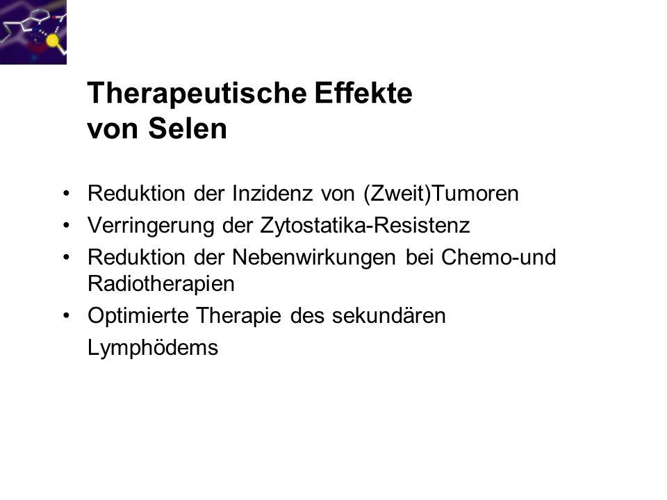 Therapeutische Effekte von Selen Reduktion der Inzidenz von (Zweit)Tumoren Verringerung der Zytostatika-Resistenz Reduktion der Nebenwirkungen bei Che