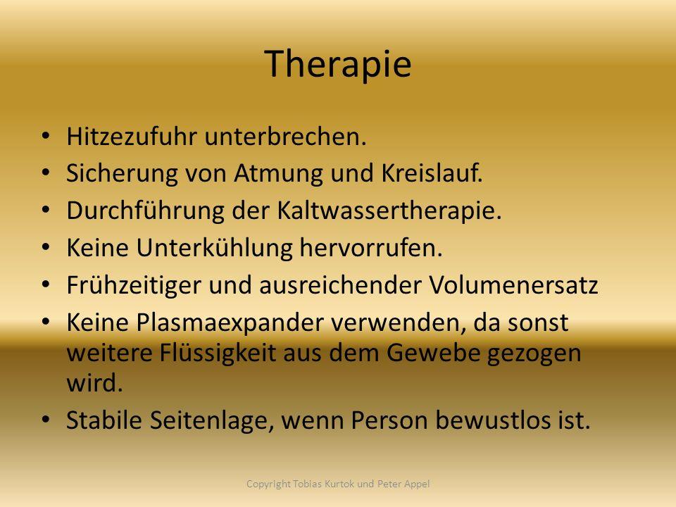 Therapie Hitzezufuhr unterbrechen. Sicherung von Atmung und Kreislauf. Durchführung der Kaltwassertherapie. Keine Unterkühlung hervorrufen. Frühzeitig
