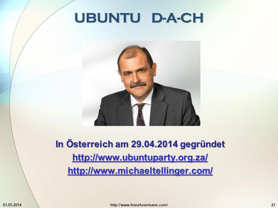 UBUNTU D-A-CH 03.05.2014http://www.franzhoermann.com/21 In Österreich am 29.04.2014 gegründet http://www.ubuntuparty.org.za/ http://www.michaeltelling