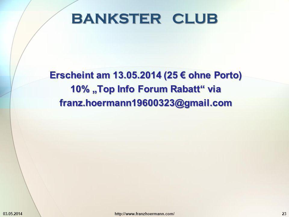 BANKSTER CLUB 03.05.2014http://www.franzhoermann.com/23 Erscheint am 13.05.2014 (25 ohne Porto) 10% Top Info Forum Rabatt via franz.hoermann19600323@gmail.com