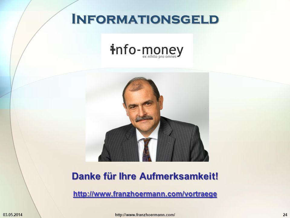 Informationsgeld 03.05.2014http://www.franzhoermann.com/24 Danke für Ihre Aufmerksamkeit.