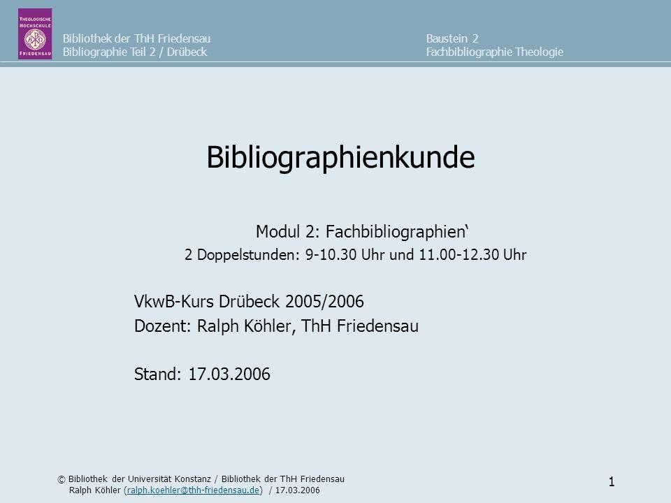 Bibliothek der ThH Friedensau Bibliographie Teil 2 / Drübeck © Bibliothek der Universität Konstanz / Bibliothek der ThH Friedensau Ralph Köhler (ralph.koehler@thh-friedensau.de) / 17.03.2006ralph.koehler@thh-friedensau.de Baustein 2 Fachbibliographie Theologie 2 Sie lernen in diesem Kurs kennen...
