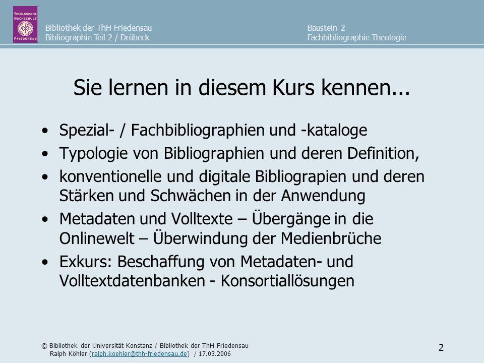 Bibliothek der ThH Friedensau Bibliographie Teil 2 / Drübeck © Bibliothek der Universität Konstanz / Bibliothek der ThH Friedensau Ralph Köhler (ralph.koehler@thh-friedensau.de) / 17.03.2006ralph.koehler@thh-friedensau.de Baustein 2 Fachbibliographie Theologie 23 Exkurse / Trends Suche von Aufsätzen und Aufsatz-Datenbanken im Internet: DBIS + EZB Volltext-Lexika, z.B.
