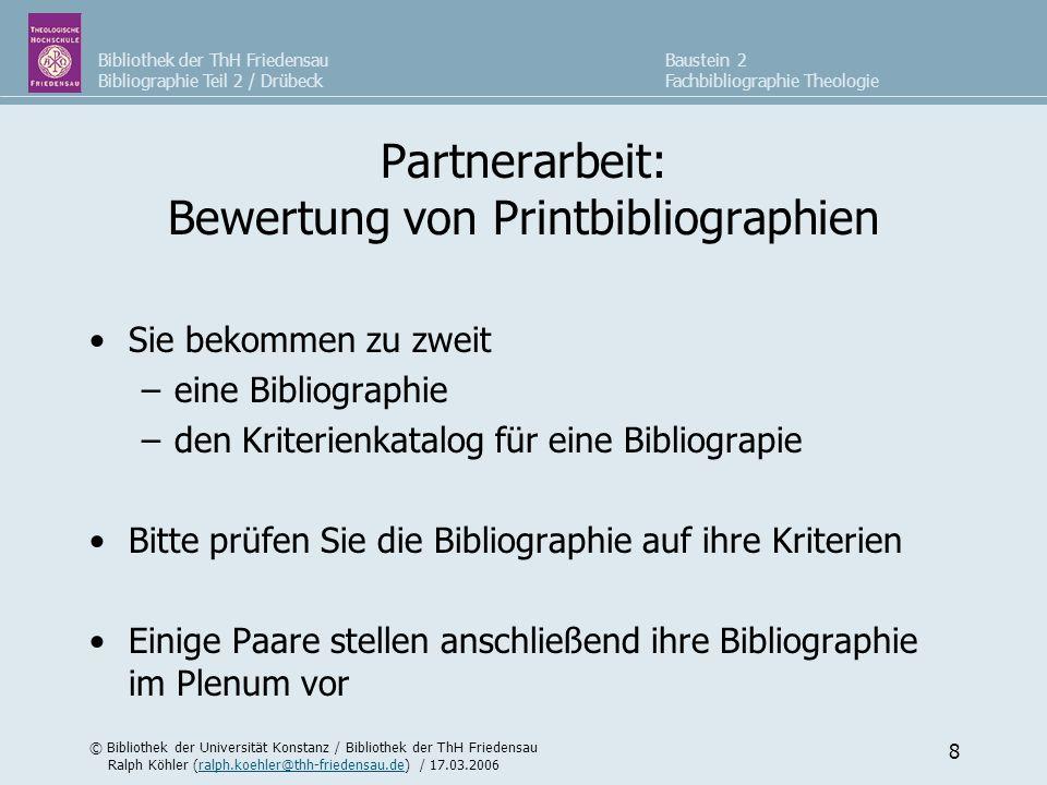 Bibliothek der ThH Friedensau Bibliographie Teil 2 / Drübeck © Bibliothek der Universität Konstanz / Bibliothek der ThH Friedensau Ralph Köhler (ralph.koehler@thh-friedensau.de) / 17.03.2006ralph.koehler@thh-friedensau.de Baustein 2 Fachbibliographie Theologie 9 Was erwartet Sie in 2.