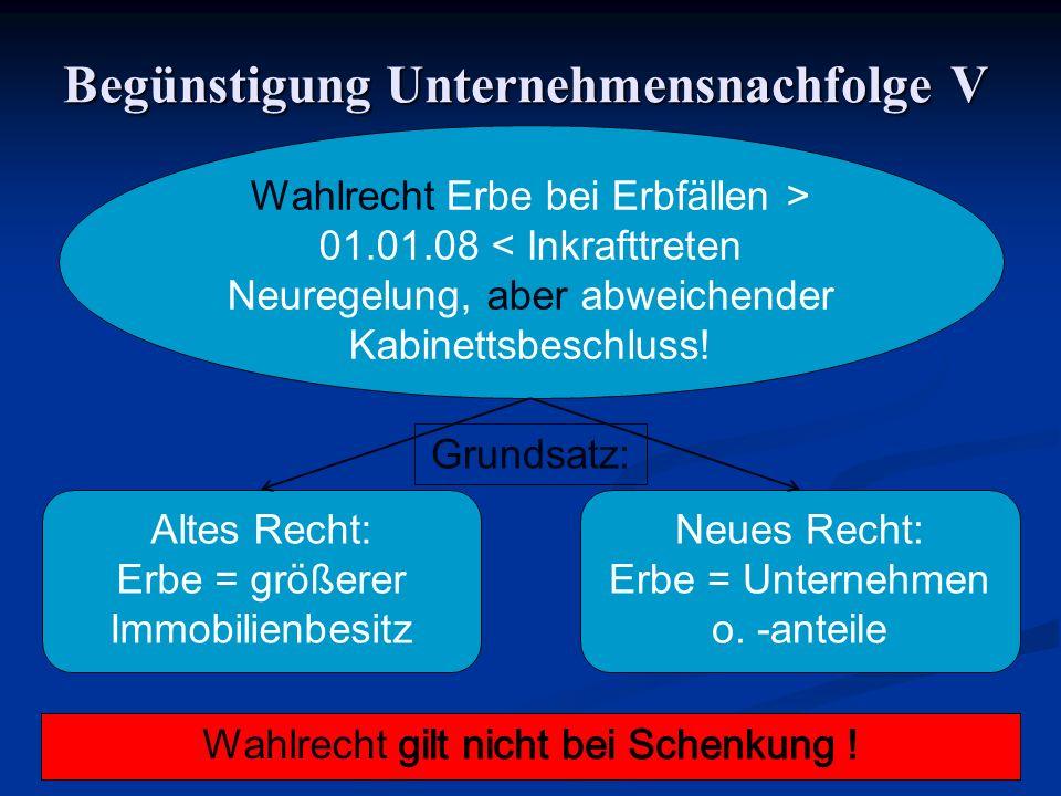 Begünstigung Unternehmensnachfolge V Wahlrecht Erbe bei Erbfällen > 01.01.08 < Inkrafttreten Neuregelung, aber abweichender Kabinettsbeschluss.