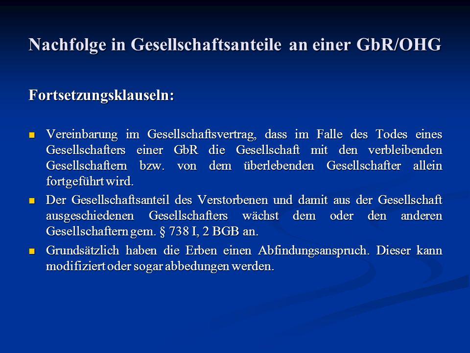 Nachfolge in Gesellschaftsanteile an einer GbR/OHG Fortsetzungsklauseln: Vereinbarung im Gesellschaftsvertrag, dass im Falle des Todes eines Gesellsch