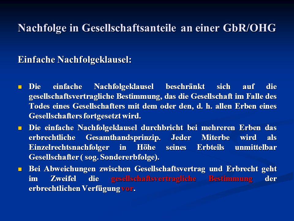 Nachfolge in Gesellschaftsanteile an einer GbR/OHG Einfache Nachfolgeklausel: Die einfache Nachfolgeklausel beschränkt sich auf die gesellschaftsvertr