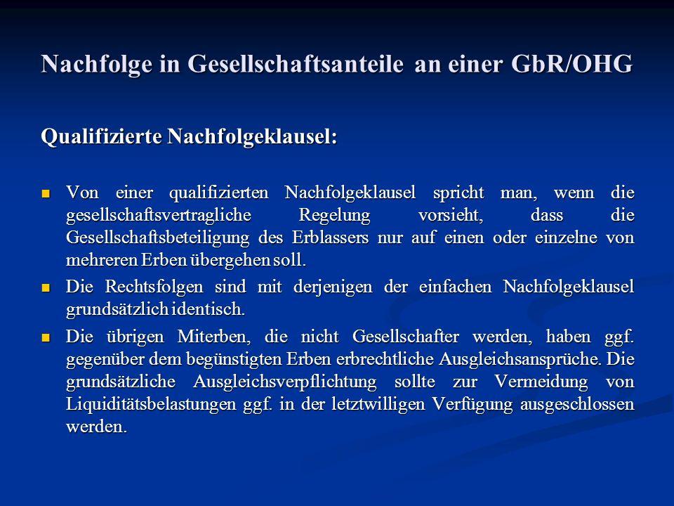 Nachfolge in Gesellschaftsanteile an einer GbR/OHG Qualifizierte Nachfolgeklausel: Von einer qualifizierten Nachfolgeklausel spricht man, wenn die ges