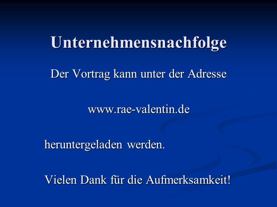 Unternehmensnachfolge Der Vortrag kann unter der Adresse www.rae-valentin.de heruntergeladen werden. Vielen Dank für die Aufmerksamkeit!