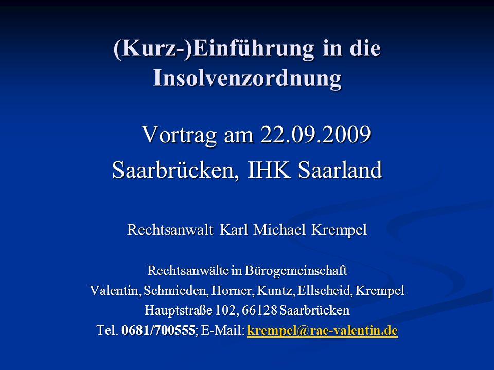 (Kurz-)Einführung in die Insolvenzordnung Vortrag am 22.09.2009 Saarbrücken, IHK Saarland Rechtsanwalt Karl Michael Krempel Rechtsanwälte in Bürogemei