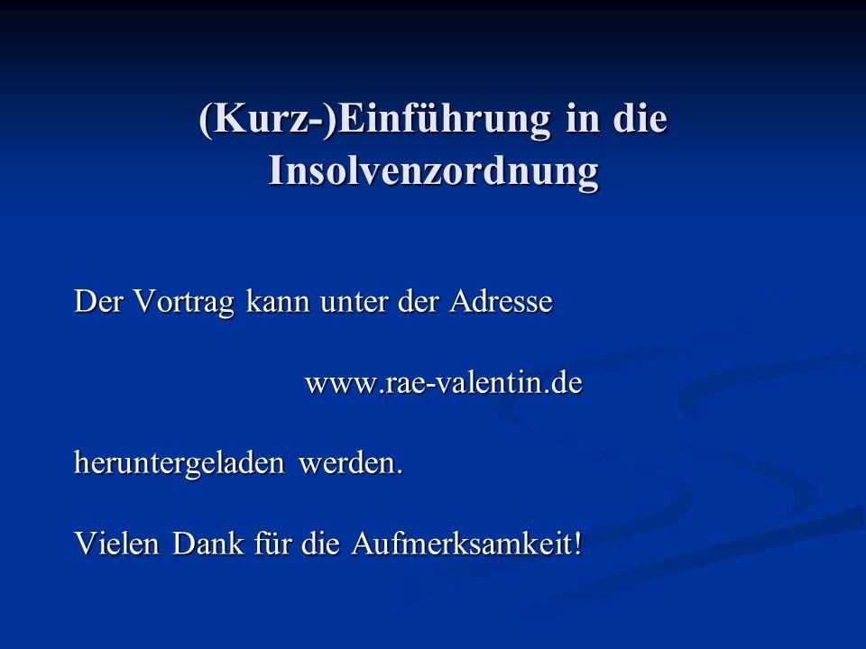 (Kurz-)Einführung in die Insolvenzordnung Der Vortrag kann unter der Adresse www.rae-valentin.de heruntergeladen werden. Vielen Dank für die Aufmerksa