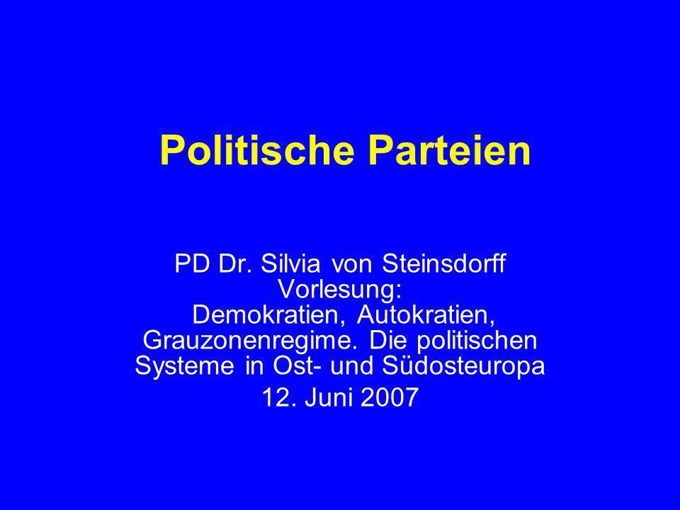 Politische Parteien PD Dr. Silvia von Steinsdorff Vorlesung: Demokratien, Autokratien, Grauzonenregime. Die politischen Systeme in Ost- und Südosteuro