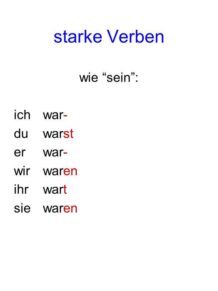 Regel: Starke Verben sind im Imperfekt wie sein, also mit Stammänderung ( § 186-189) und haben die Endungen: ich- du-st er- wir-en ihr-t sie-en