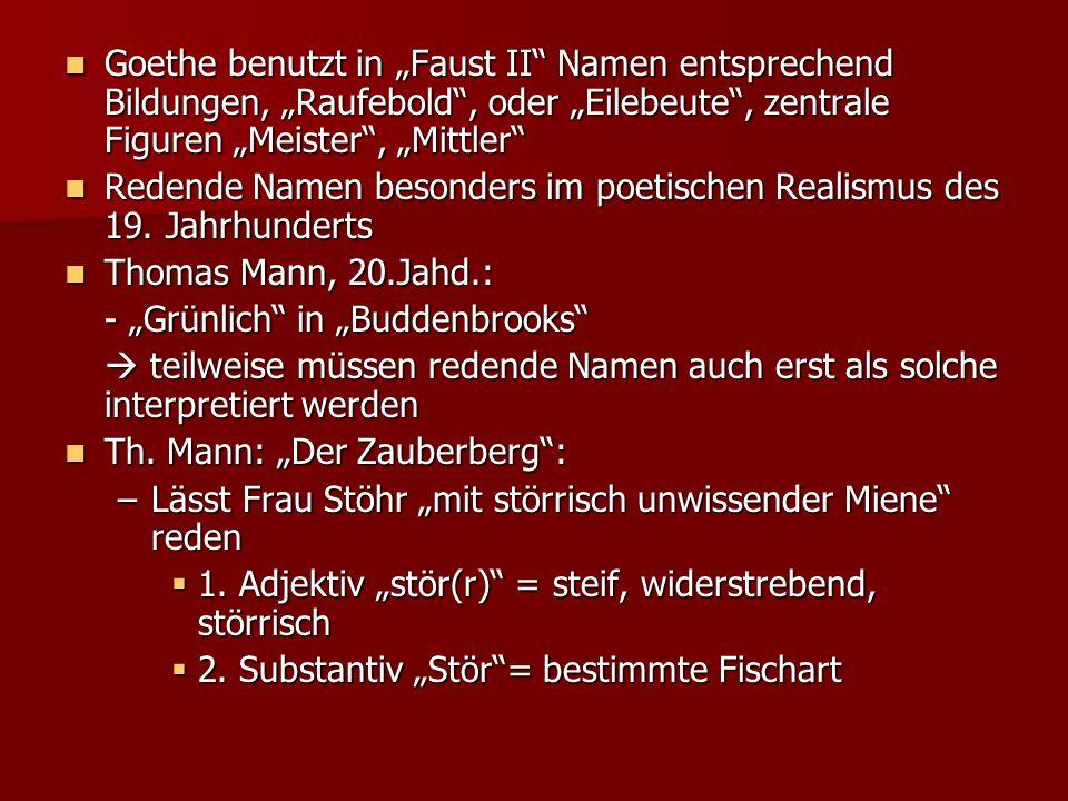 Goethe benutzt in Faust II Namen entsprechend Bildungen, Raufebold, oder Eilebeute, zentrale Figuren Meister, Mittler Goethe benutzt in Faust II Namen