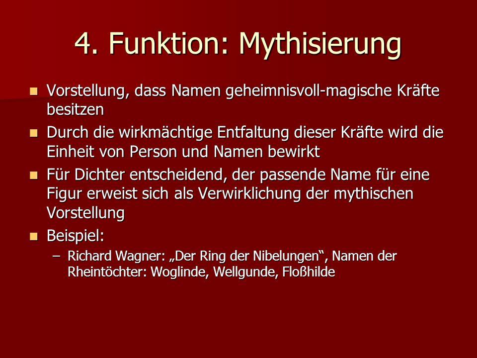 4. Funktion: Mythisierung Vorstellung, dass Namen geheimnisvoll-magische Kräfte besitzen Vorstellung, dass Namen geheimnisvoll-magische Kräfte besitze