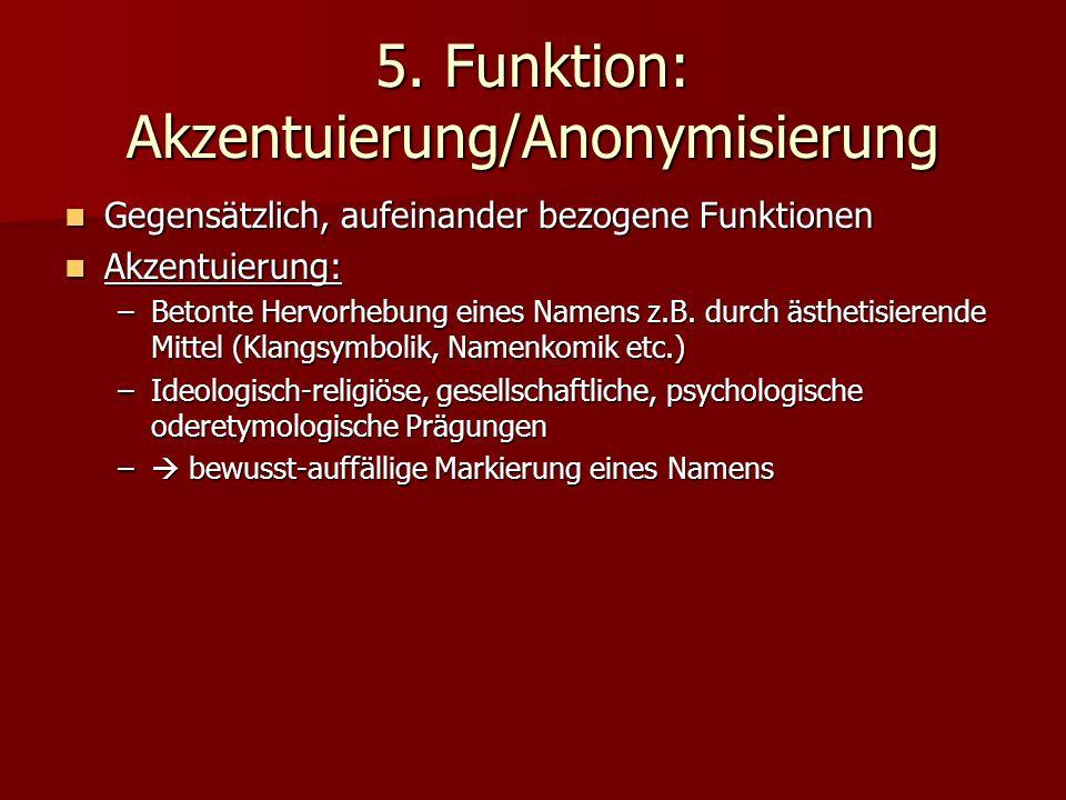 5. Funktion: Akzentuierung/Anonymisierung Gegensätzlich, aufeinander bezogene Funktionen Gegensätzlich, aufeinander bezogene Funktionen Akzentuierung: