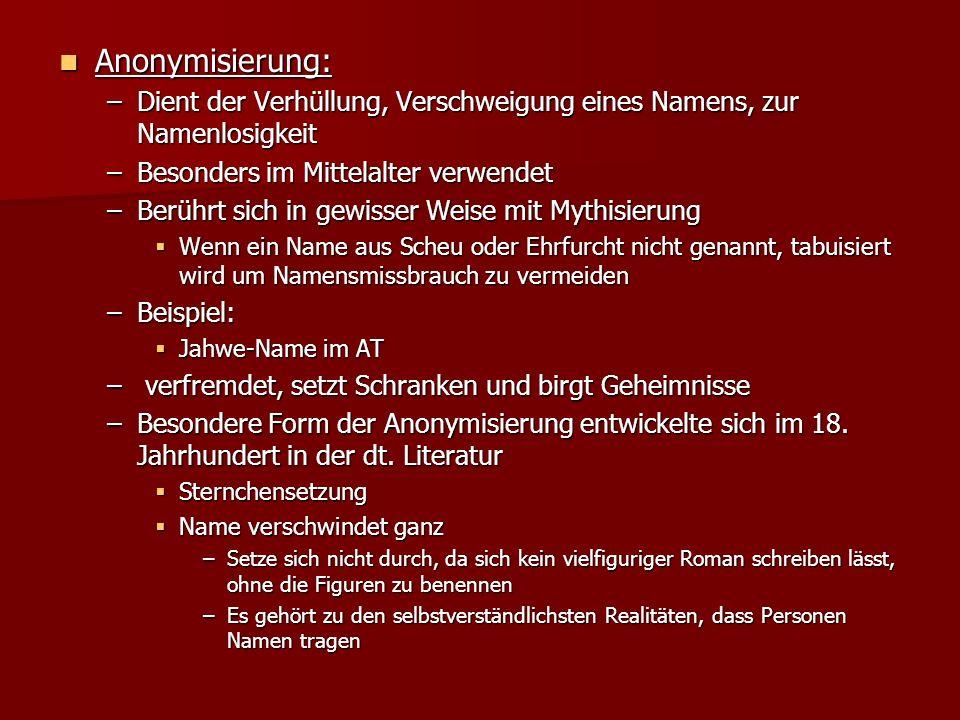 Anonymisierung: Anonymisierung: –Dient der Verhüllung, Verschweigung eines Namens, zur Namenlosigkeit –Besonders im Mittelalter verwendet –Berührt sic