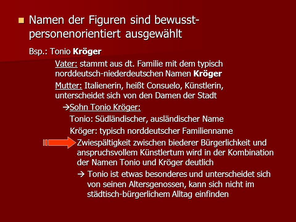 Namen der Figuren sind bewusst- personenorientiert ausgewählt Namen der Figuren sind bewusst- personenorientiert ausgewählt Bsp.: Tonio Kröger Vater: