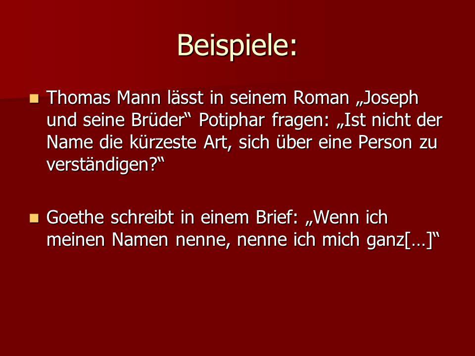 Beispiele: Thomas Mann lässt in seinem Roman Joseph und seine Brüder Potiphar fragen: Ist nicht der Name die kürzeste Art, sich über eine Person zu ve