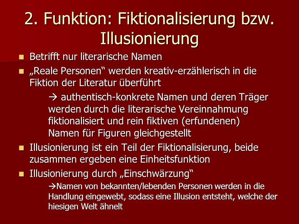 2. Funktion: Fiktionalisierung bzw. Illusionierung Betrifft nur literarische Namen Betrifft nur literarische Namen Reale Personen werden kreativ-erzäh