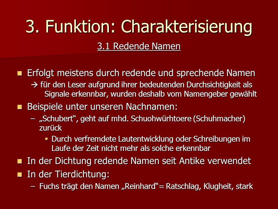 3. Funktion: Charakterisierung 3.1 Redende Namen Erfolgt meistens durch redende und sprechende Namen Erfolgt meistens durch redende und sprechende Nam