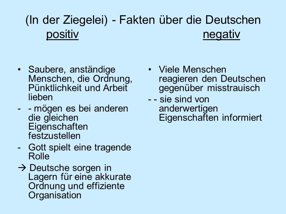 (In der Ziegelei) - Fakten über die Deutschen positiv negativ Saubere, anständige Menschen, die Ordnung, Pünktlichkeit und Arbeit lieben -- mögen es b