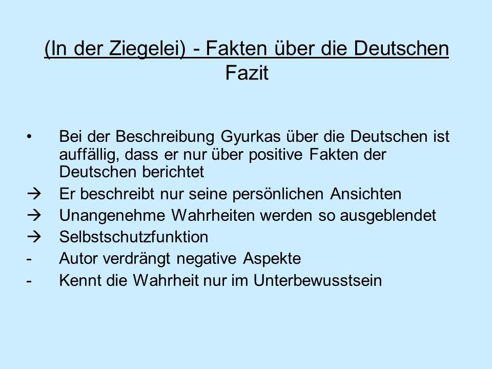 (In der Ziegelei) - Fakten über die Deutschen Fazit Bei der Beschreibung Gyurkas über die Deutschen ist auffällig, dass er nur über positive Fakten de