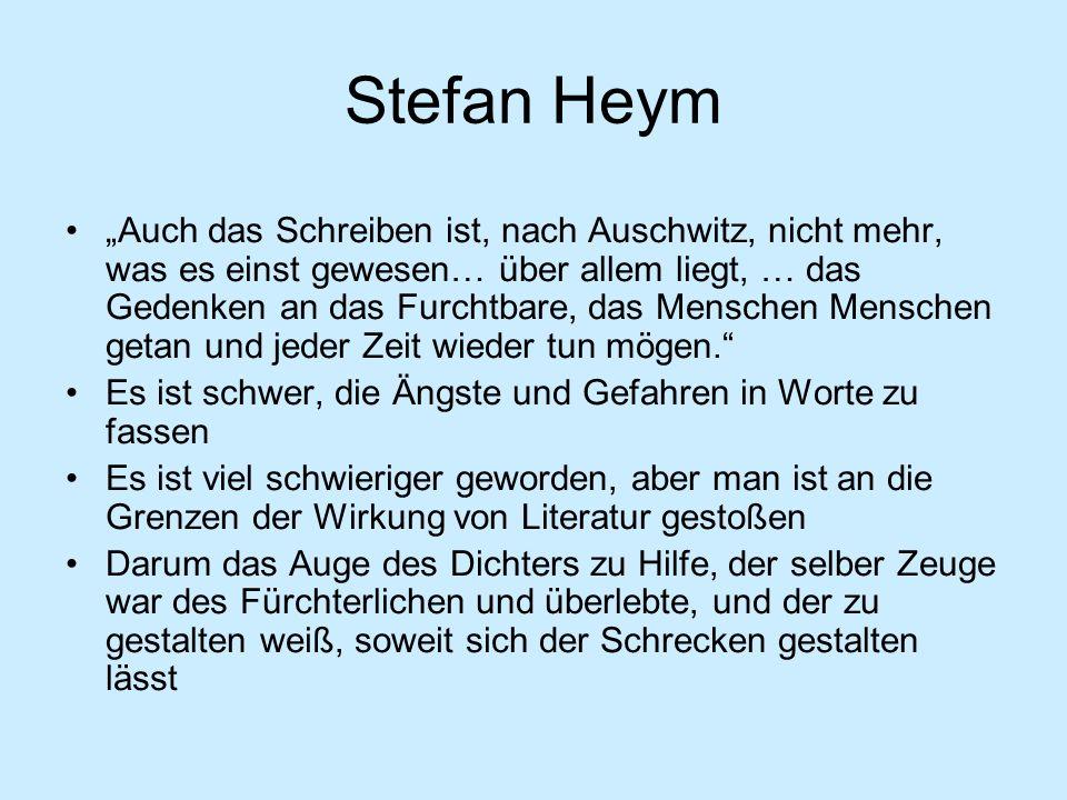 Stefan Heym Auch das Schreiben ist, nach Auschwitz, nicht mehr, was es einst gewesen… über allem liegt, … das Gedenken an das Furchtbare, das Menschen