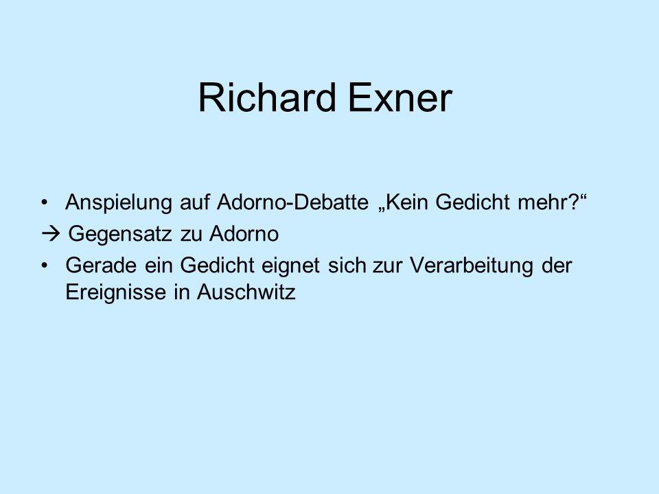 Richard Exner Anspielung auf Adorno-Debatte Kein Gedicht mehr? Gegensatz zu Adorno Gerade ein Gedicht eignet sich zur Verarbeitung der Ereignisse in A