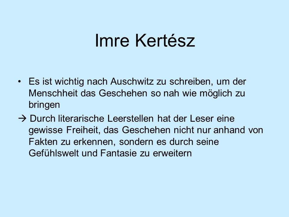 Imre Kertész Es ist wichtig nach Auschwitz zu schreiben, um der Menschheit das Geschehen so nah wie möglich zu bringen Durch literarische Leerstellen