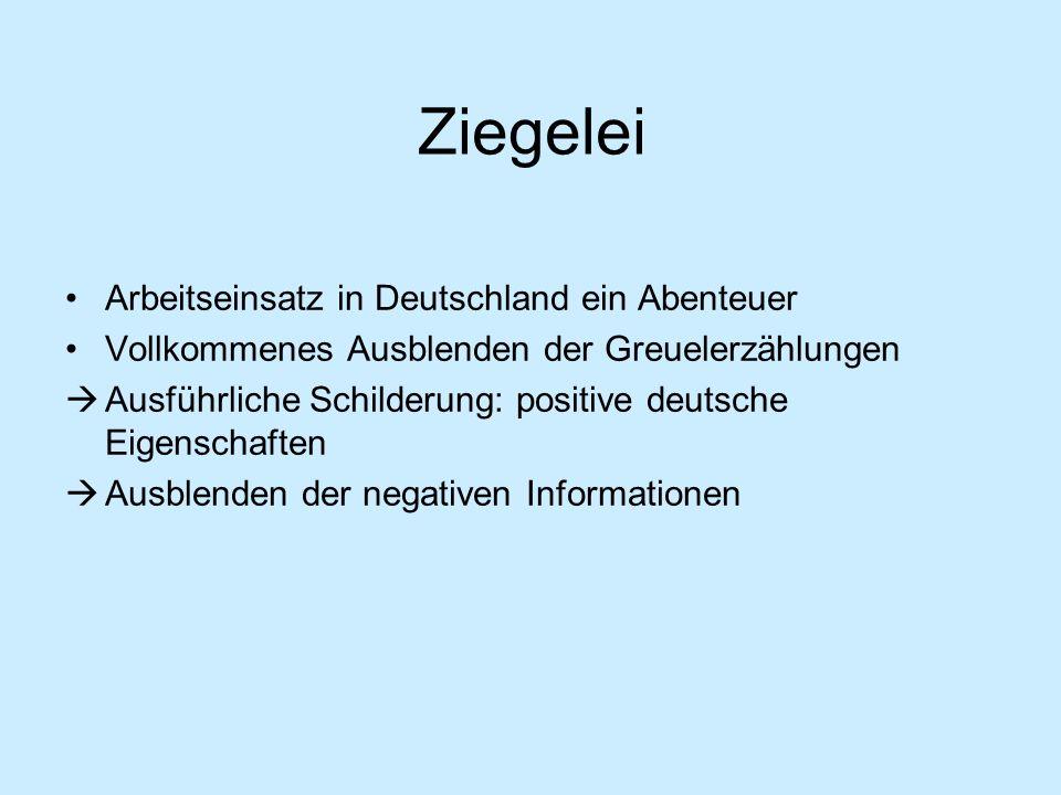 Ziegelei Arbeitseinsatz in Deutschland ein Abenteuer Vollkommenes Ausblenden der Greuelerzählungen Ausführliche Schilderung: positive deutsche Eigensc