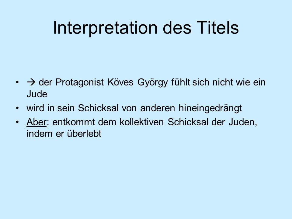 Interpretation des Titels der Protagonist Köves György fühlt sich nicht wie ein Jude wird in sein Schicksal von anderen hineingedrängt Aber: entkommt