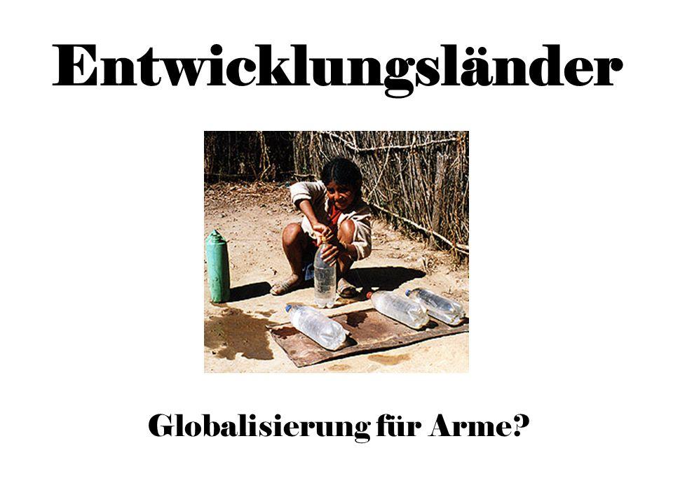 Entwicklungsländer Globalisierung für Arme?
