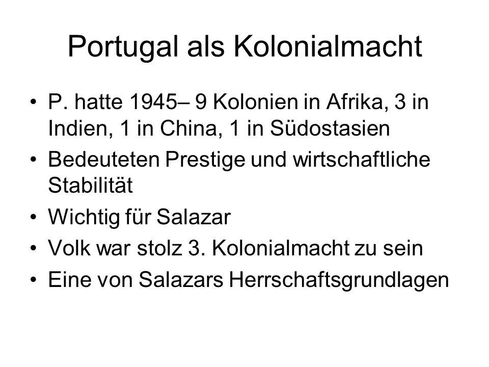 Portugal als Kolonialmacht P. hatte 1945– 9 Kolonien in Afrika, 3 in Indien, 1 in China, 1 in Südostasien Bedeuteten Prestige und wirtschaftliche Stab