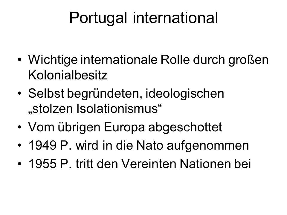 Portugal international Wichtige internationale Rolle durch großen Kolonialbesitz Selbst begründeten, ideologischen stolzen Isolationismus Vom übrigen