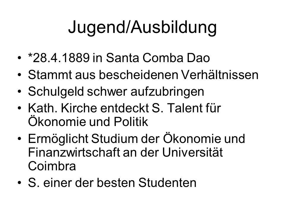 Jugend/Ausbildung *28.4.1889 in Santa Comba Dao Stammt aus bescheidenen Verhältnissen Schulgeld schwer aufzubringen Kath. Kirche entdeckt S. Talent fü