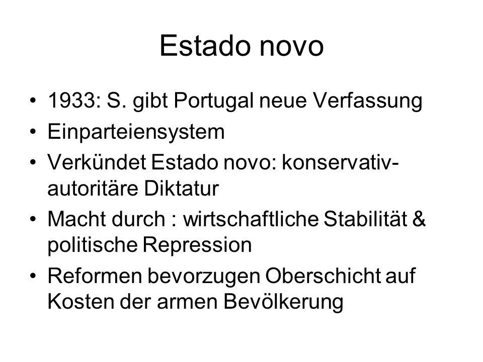 Estado novo 1933: S. gibt Portugal neue Verfassung Einparteiensystem Verkündet Estado novo: konservativ- autoritäre Diktatur Macht durch : wirtschaftl