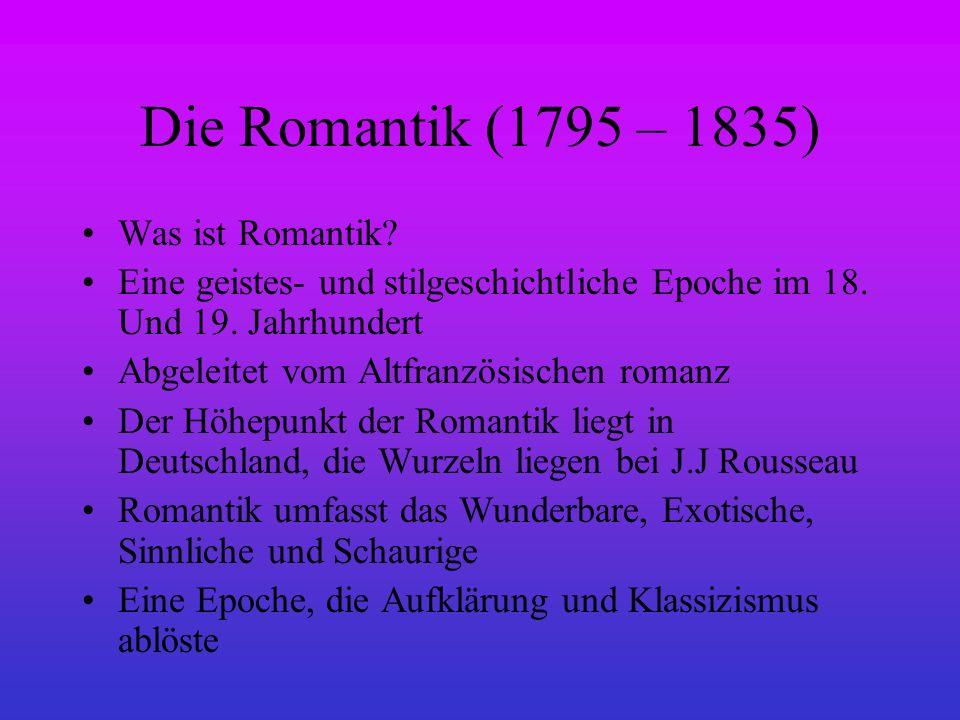 Die Romantik (1795 – 1835) Was ist Romantik? Eine geistes- und stilgeschichtliche Epoche im 18. Und 19. Jahrhundert Abgeleitet vom Altfranzösischen ro