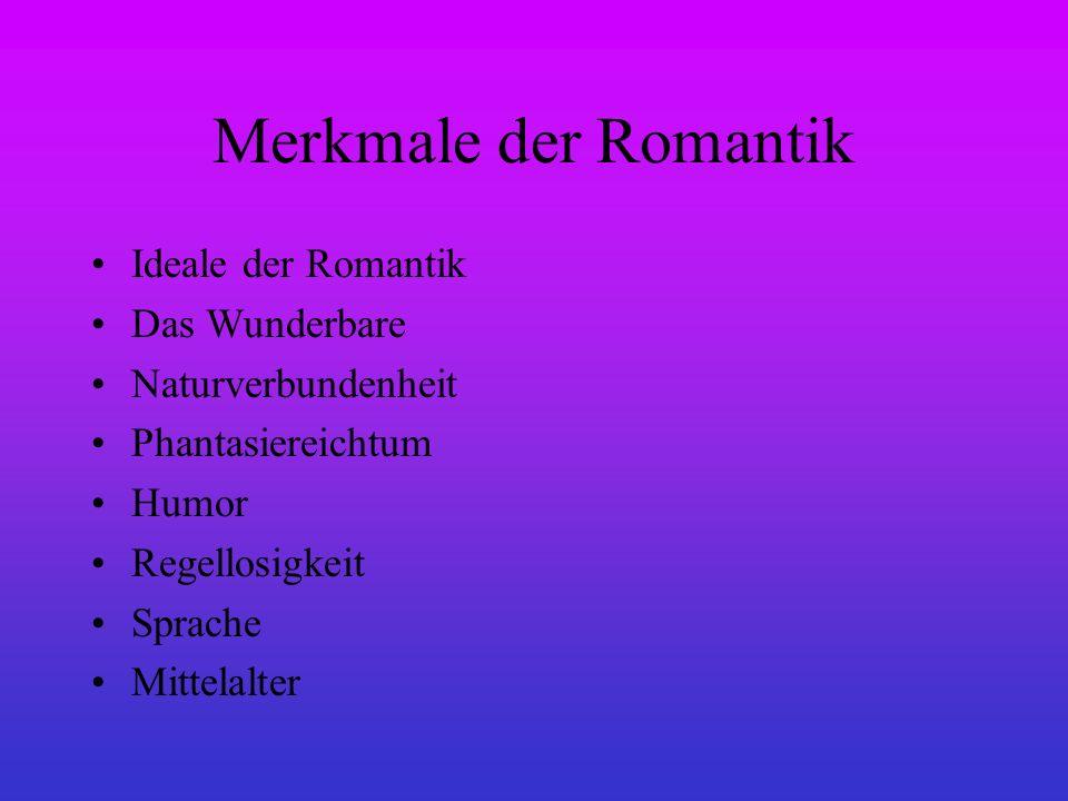 Merkmale der Romantik Ideale der Romantik Das Wunderbare Naturverbundenheit Phantasiereichtum Humor Regellosigkeit Sprache Mittelalter